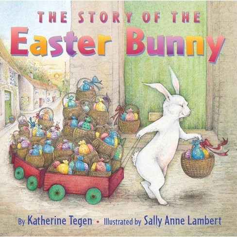 The Story of the Easter Bunny - by  Katherine Tegen (Paperback) - image 1 of 1