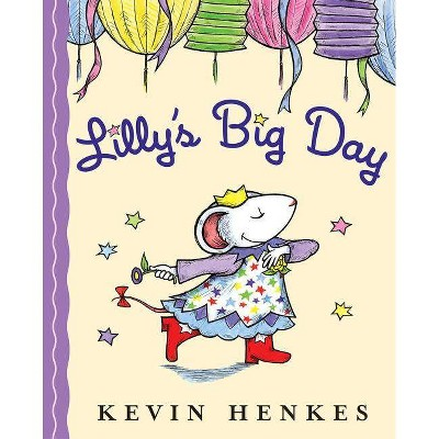 Lilly's Big Day - by  Kevin Henkes (Hardcover)