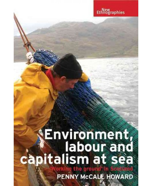 Environment, labour and capitalism at sea : Working the Ground' in Scotland (Hardcover) (Penny Mccall - image 1 of 1