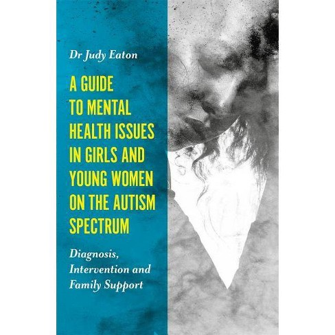 A Guide to Mental Health Issues in Girls and Young Women on the Autism Spectrum - by  Judy Eaton - image 1 of 1