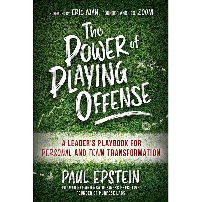 The Power of Playing Offense: A Leader's Playbook for Personal and Team Transformation - by  Paul Epstein (Hardcover)