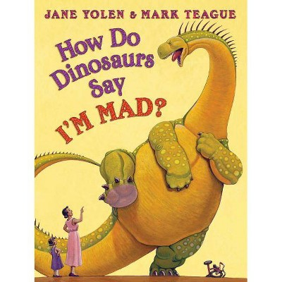 How Do Dinosaurs Say I'm Mad? - (How Do Dinosaurs...?) by  Jane Yolen (Hardcover)