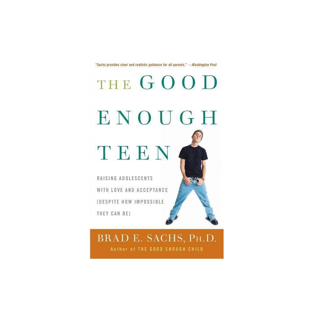 The Good Enough Teen By Brad E Sachs Paperback