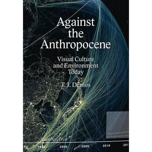 Against the Anthropocene - (Sternberg Press) by  Thomas J Demos (Paperback) - image 1 of 1