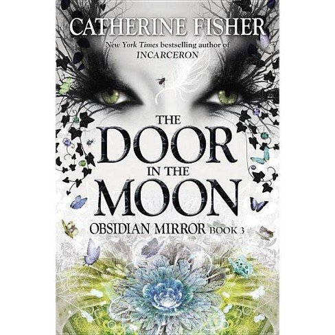 The Door in the Moon - (Obsidian Mirror) by  Catherine Fisher (Paperback) - image 1 of 1
