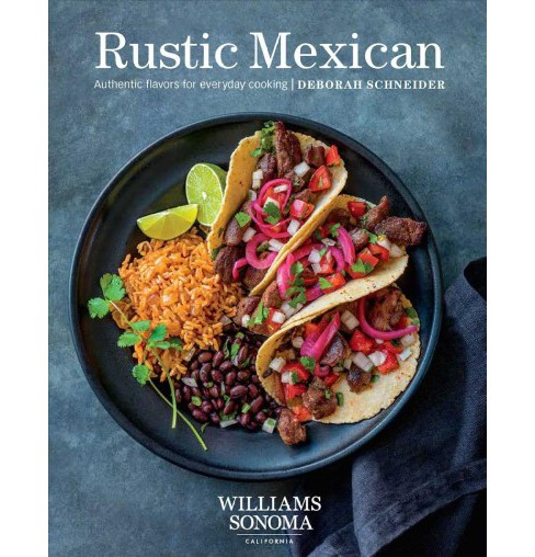 Rustic Mexican : Authentic Flavors for Everyday Cooking (Hardcover) (Deborah Schneider) - image 1 of 1