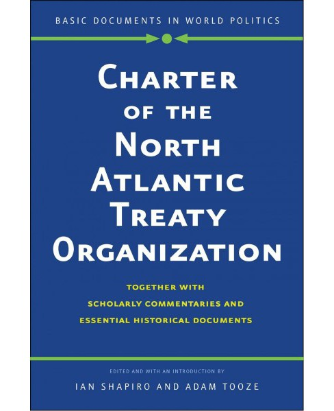 Charter of the North Atlantic Treaty Organization : Together with Scholarly Commentaries and Essential - image 1 of 1