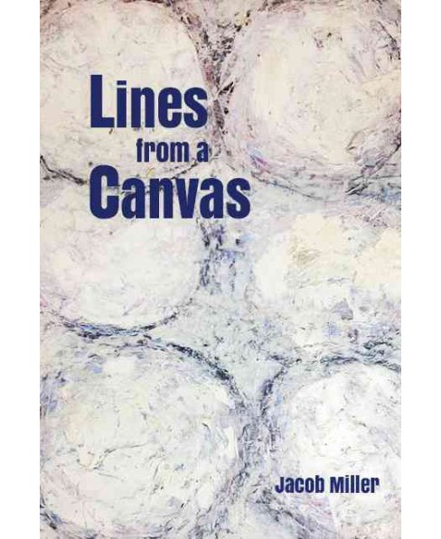 Lines from a Canvas (Paperback) (Jacob Miller) - image 1 of 1