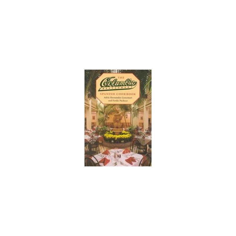 Columbia Restaurant Spanish Cookbook - by Adela Hernandez Gonzmart & Ferdie Pacheco (Hardcover)
