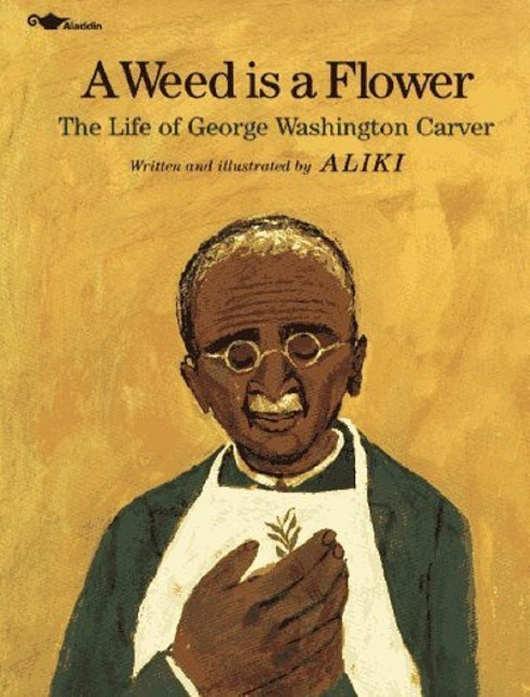 Weed Is a Flower : The Life of George Washington Carver (Reprint) (Paperback) (Aliki) - image 1 of 1