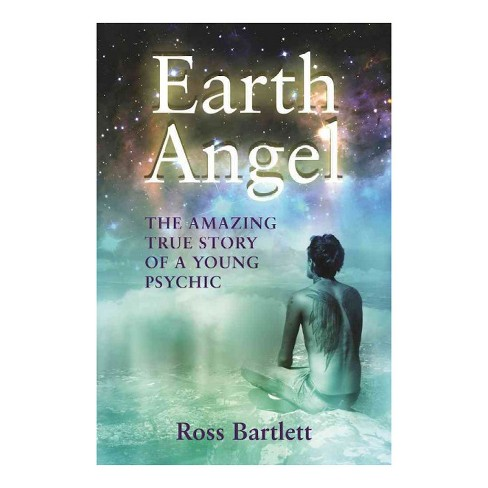 Earth Angel : The Amazing True Story of a Young Psychic (Paperback) (Ross Bartlett) - image 1 of 1