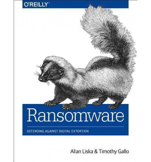 Ransomware : Defending Against Digital Extortion (Paperback) (Allan Liska & Timothy Gallo) - image 1 of 1