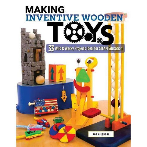 Making Inventive Wooden Toys - by  Bob Gilsdorf (Paperback) - image 1 of 1