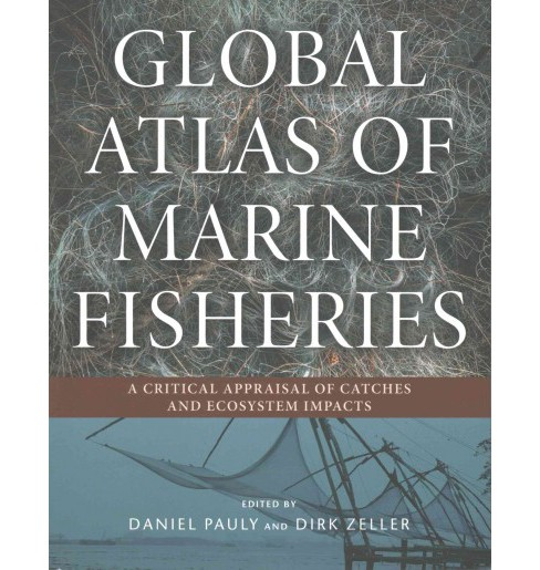 Global Atlas of Marine Fisheries : A Critical Appraisal of Catches and Ecosystem Impacts (Paperback) - image 1 of 1