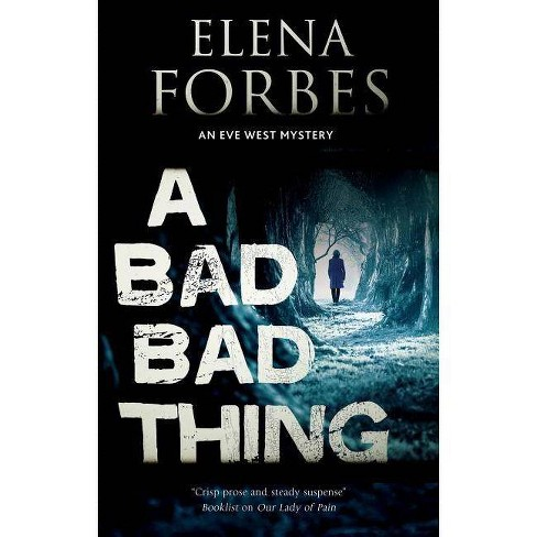 A Bad, Bad Thing - (Eve West Mystery) by  Elena Forbes (Hardcover) - image 1 of 1