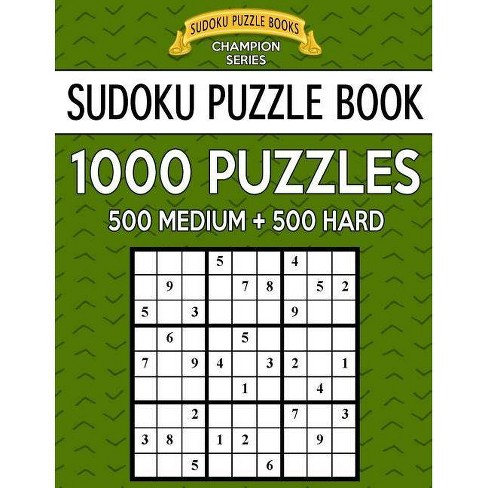 Sudoku Puzzle Book, 1,000 Puzzles, 500 Medium and 500 Hard - by Sudoku  Puzzle Books (Paperback)
