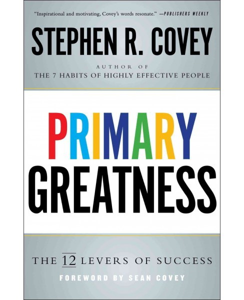 Primary Greatness : The 12 Levers of Success (Reprint) (Paperback) (Stephen R. Covey) - image 1 of 1