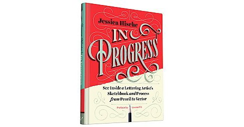 In Progress : See Inside a Lettering Artist's Sketchbook and Process, from Pencil to Vector (Hardcover) - image 1 of 1