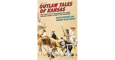 Outlaw Tales of Kansas : True Stories of the Sunflower State's Most Infamous Crooks, Culprits, and - image 1 of 1
