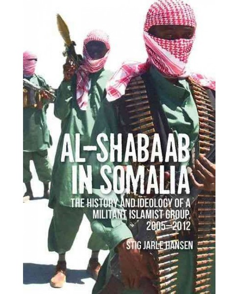 Al-Shabaab in Somalia : The History and Ideology of a Militant Islamist Group (Reprint) (Paperback) - image 1 of 1