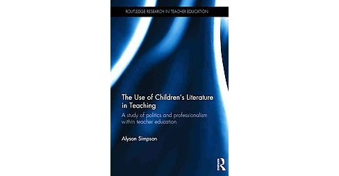 Use of Children's Literature in Teaching : A Study of Politics and Professionalism Within Teacher - image 1 of 1