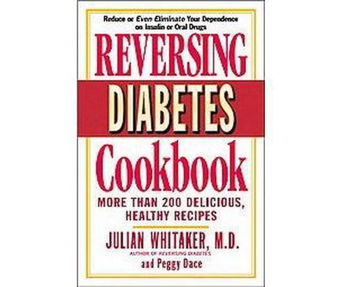 Reversing Diabetes Cookbook : More Than 200 Delicious, Healthy Recipes (Paperback) (Julian M. Whitaker & - image 1 of 1