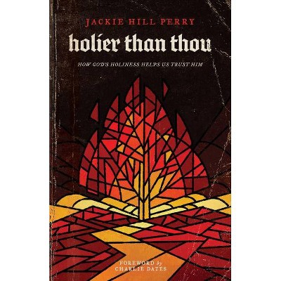 Holier Than Thou - by  Jackie Hill Perry (Paperback)