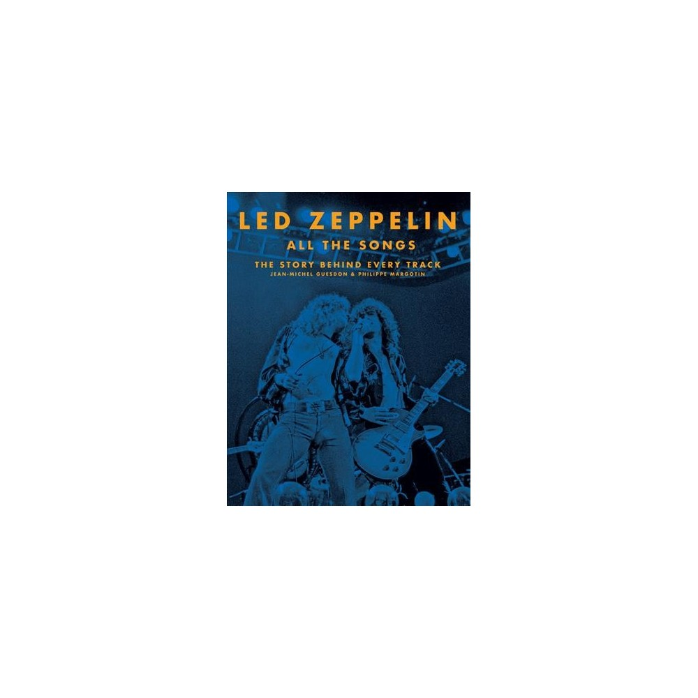 Led Zeppelin All the Songs : The Story Behind Every Track - (Hardcover)