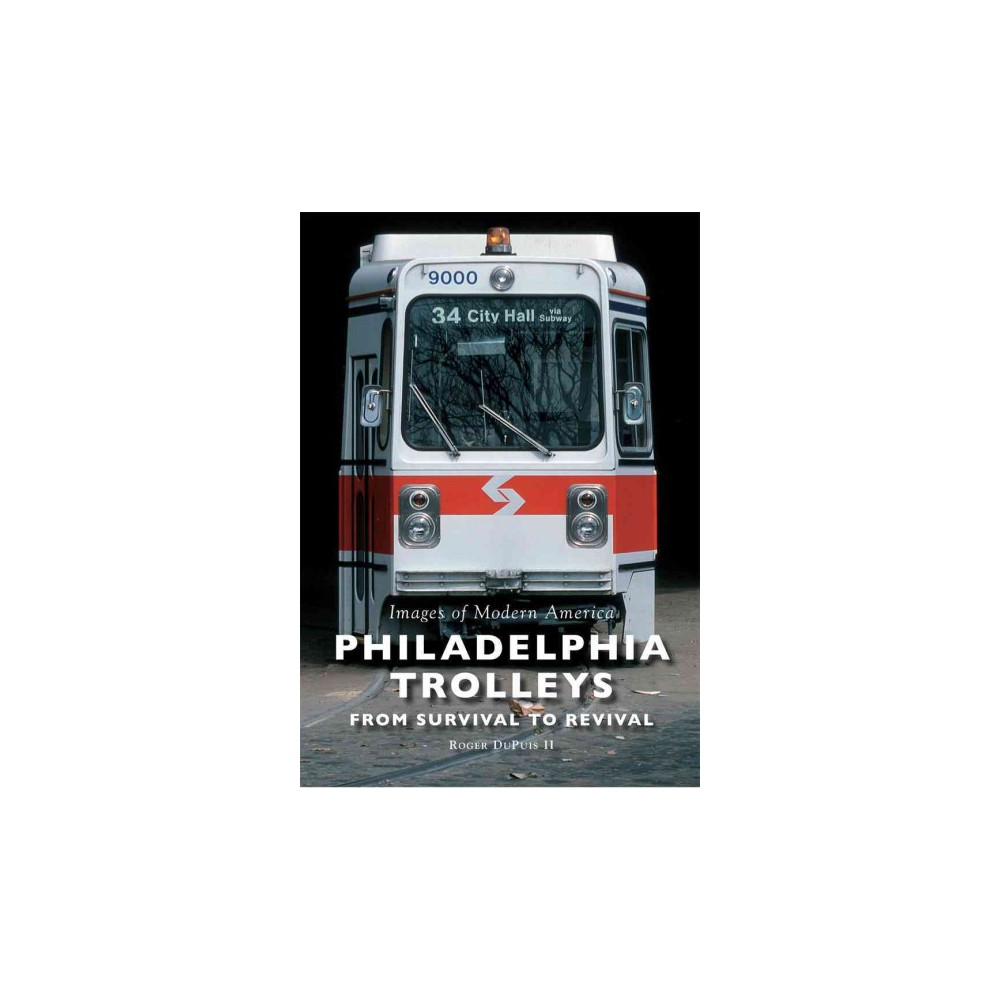 Philadelphia Trolleys : From Survival to Revival (Paperback) (II Roger Dupuis)