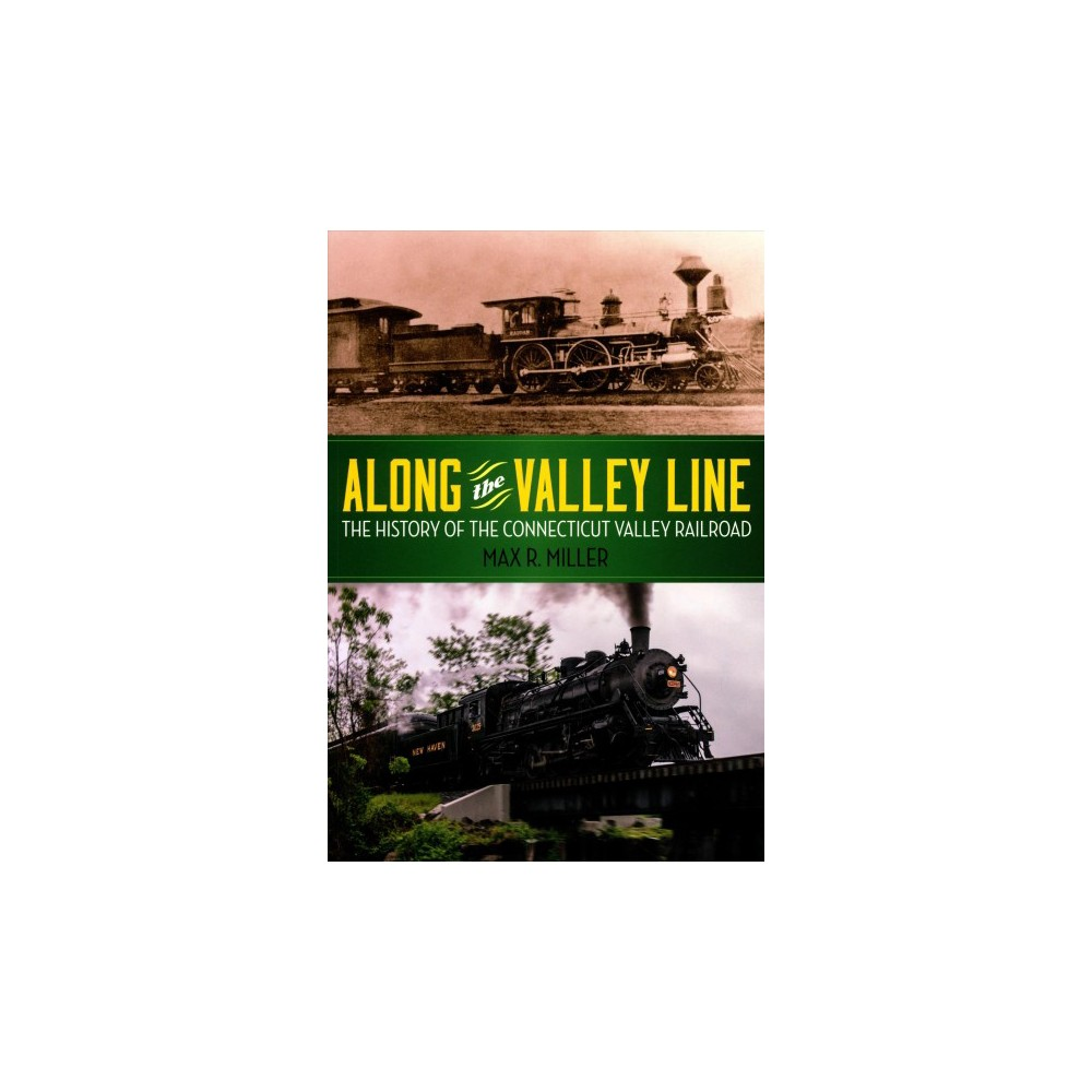 Along the Valley Line : The History of the Connecticut Valley Railroad (Paperback) (Max R. Miller)