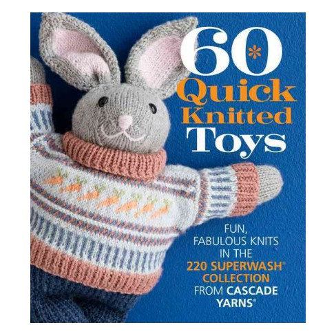 60 Quick Knitted Toys Fun Fabulous Knits In The 220 Superwash