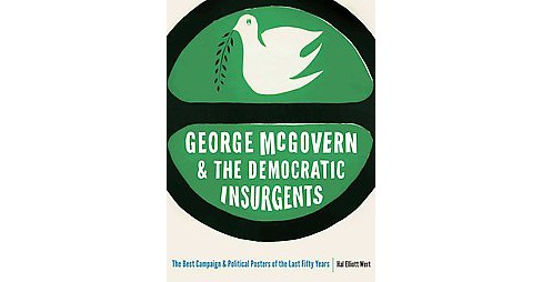 George McGovern and the Democratic Insurgents : The Best Campaign and Political Posters of the Last - image 1 of 1