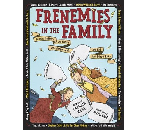 Frenemies in the Family : Famous Brothers and Sisters Who Butted Heads and Had Each Other's Backs - image 1 of 1