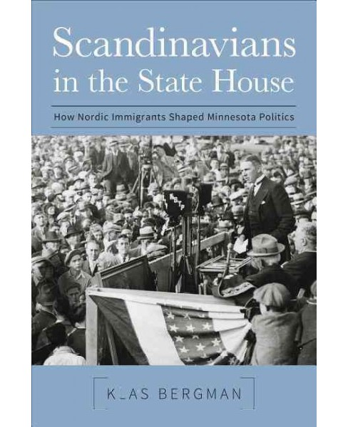 Scandinavians in the State House : How Nordic Immigrants Shaped Minnesota Politics (Paperback) (Klas - image 1 of 1