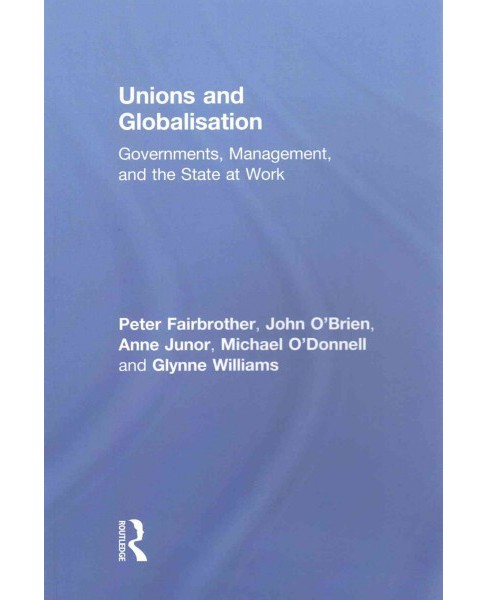 Unions and Globalisation : Governments, Management, and the State at Work (Reprint) (Paperback) (Peter - image 1 of 1