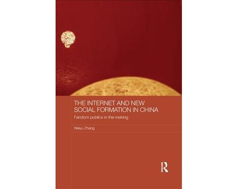Internet and New Social Formation in China : Fandom Publics in the Making (Paperback) (Weiyu Zhang) - image 1 of 1