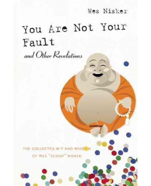 "You Are Not Your Fault and Other Revelations : The Collected Wit and Wisdom of Wes ""Scoop"" Nisker - image 1 of 1"
