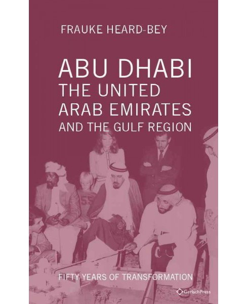 Abu Dhabi, the United Arab Emirates and the Gulf Region : Fifty Years of Transformation (Hardcover) - image 1 of 1
