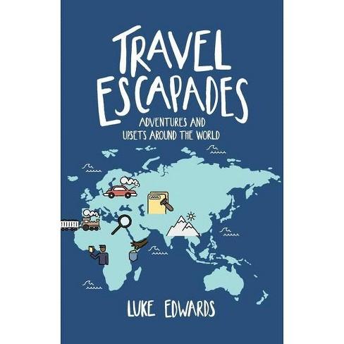 Travel Escapades - by  Luke William Edwards (Paperback) - image 1 of 1