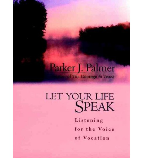 Let Your Life Speak : Listening for the Voice of Vocation -  by Parker J. Palmer (Hardcover) - image 1 of 1