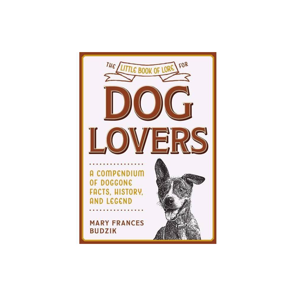 The Little Book Of Lore For Dog Lovers Little Books Of Lore By Mary Frances Budzik Hardcover