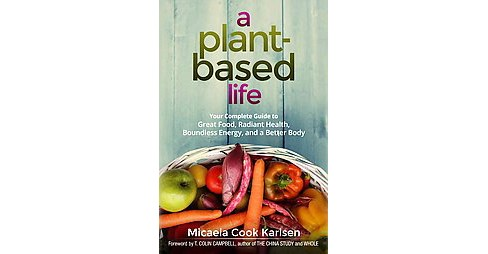 Plant-Based Life : Your Complete Guide to Great Food, Radiant Health, Boundless Energy, and a Better - image 1 of 1