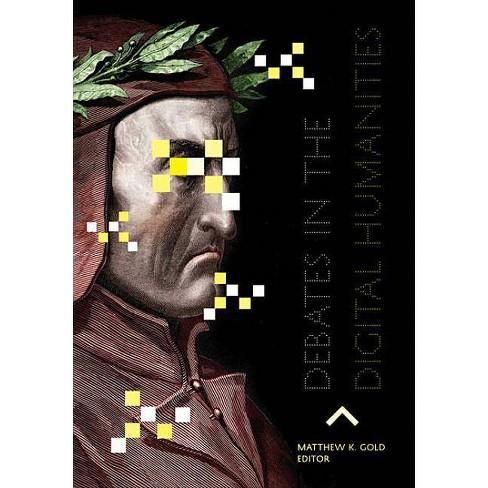 Debates in the Digital Humanities - (Paperback) - image 1 of 1