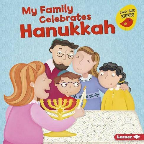My Family Celebrates Hanukkah - (Holiday Time (Early Bird Stories (TM))) by  Lisa Bullard (Hardcover) - image 1 of 1