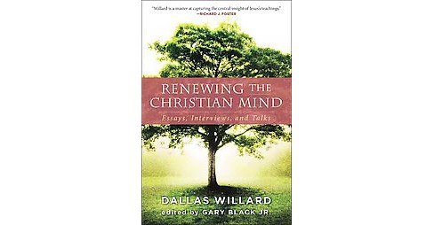 Renewing the Christian Mind : Essays, Interviews, and Talks (Paperback) (Dallas Willard) - image 1 of 1