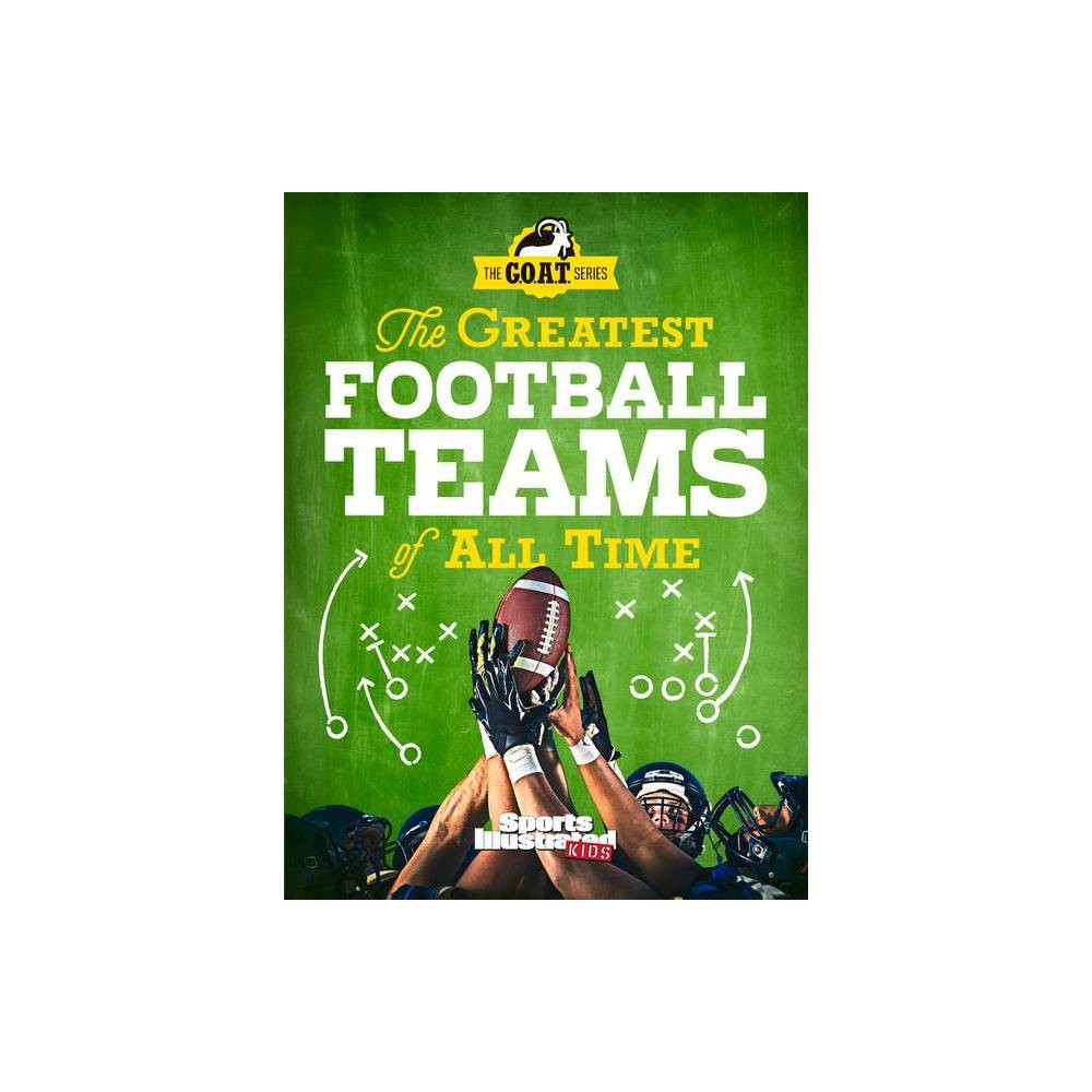 The Greatest Football Teams Of All Time Sports Illustrated Kids Hardcover