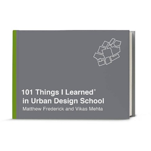 101 Things I Learned(r) in Urban Design School - by  Matthew Frederick & Vikas Mehta (Hardcover) - image 1 of 1