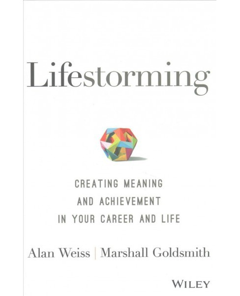 Lifestorming : Creating Meaning and Achievement in Your Career and Life (Hardcover) (Alan Weiss & - image 1 of 1