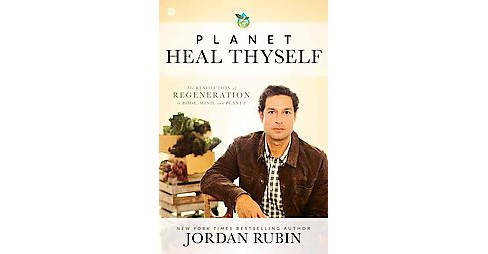Planet Heal Thyself : The Revolution of Regeneration in Body, Mind, and Planet (Paperback) (Jordan - image 1 of 1