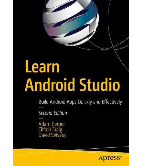 Learn Android Studio : Build Android Apps Quickly and Effectively (Paperback) (Adam Gerber & Clifton - image 1 of 1